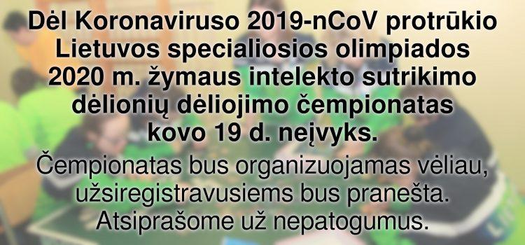 Dėl Koronaviruso 2019-nCoV protrūkio Lietuvos specialiosios olimpiados 2020 m. žymaus intelekto sutrikimo dėlionių dėliojimo čempionatas kovo 19 d. neįvyks.