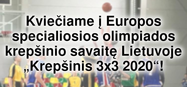 """Europos specialiosios olimpiados krepšinio savaitė Lietuvoje """"Krepšinis 3×3 2020"""" (Atnaujinti nuostatai viduje)"""